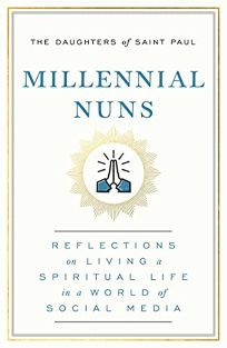 Millennial Nuns: Reflections on Living a Spiritual Life in a World of Social Media