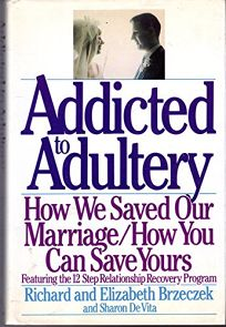 Addicted to Adultery: How We Saved Our Marriage and How You Can Save Yours