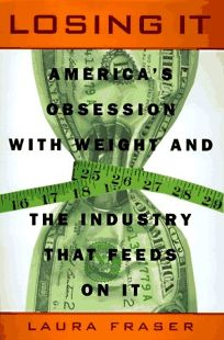 Losing It: 0americas Obsession with Weight and the Industry That Feeds on It