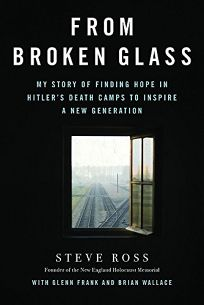 From Broken Glass: My Story of Finding Hope in Hitler's Death Camps to Inspire a New Generation