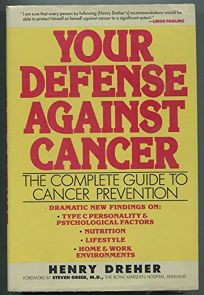Your Defense Against Cancer: The Complete Guide to Cancer Prevention