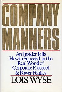 Company Manners: An Insider Tells How to Succeed in the Real World of Corporate Protocol and Power Politics