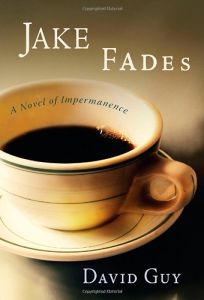 Jake Fades: A Novel of Impermanence