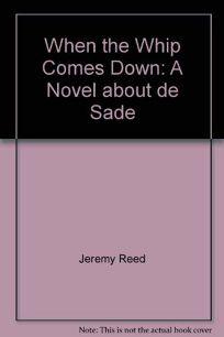 When the Whip Comes Down: A Novel about de Sade