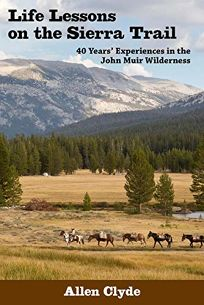 Life Lessons on the Sierra Trail: 40 Years' Experiences in the John Muir Wilderness