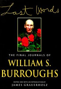 Last Words: The Final Journals of William S. Borroughs