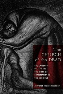 The Church of the Dead: The Epidemic of 1576 and the Birth of Christianity in the Americas