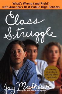 Class Struggle:: Whats Wrong and Right with Americas Best Public High Schools