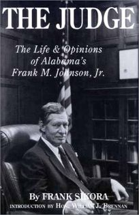 The Judge: The Life and Opinions of Alabamas Frank M. Johnson