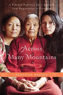 Across Many Mountains: A Tibetan Familys Epic Journey from Oppression to Freedom