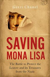 Saving Mona Lisa: The Battle to Protect the Louvre and Its Treasures from the Nazis
