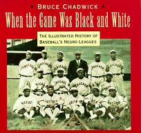 When the Game Was Black and White: The Illustrated History of the Negro Leagues