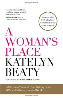 A Womans Place: A Christian Voice for Your Calling in the Office