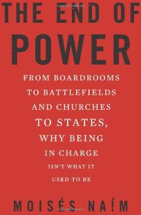 The End of Power: From Boardrooms to Battlefields and Churches to States