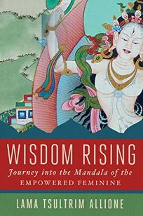 Wisdom Rising: A Journey into the Mandala of the Empowered Feminine