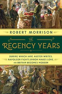 The Regency Years: During Which Jane Austen Writes