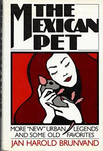 The Mexican Pet: More New Urban Legends and Some Old Favorites