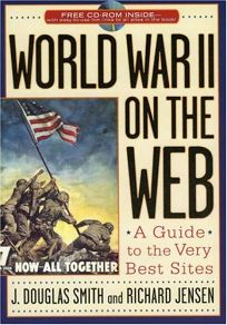 WORLD WAR II ON THE WEB: A Guide to the Very Best Sites