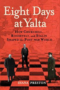 Eight Days at Yalta: How Churchill, Roosevelt, and Stalin Shaped the Post-war World