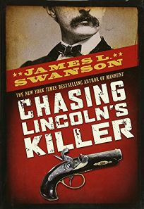 Chasing Lincolns Killer: The Search for John Wilkes Booth