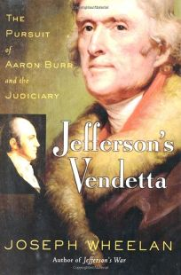 JEFFERSONS VENDETTA: The Pursuit of Aaron Burr and the Judiciary