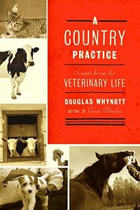 A COUNTRY PRACTICE: Scenes from the Veterinary Life