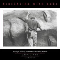 REHEARSING WITH GODS: Photographs and Essays on Bread & Puppet Theater