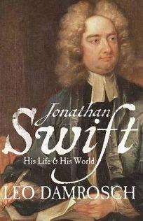 Jonathan Swift: His Life & His World