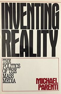 Inventing Reality: The Politics of the Mass Media