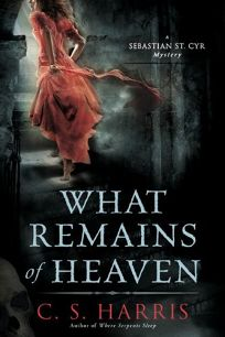 What Remains of Heaven: A Sebastian St. Cyr Mystery