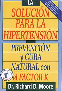 La Solucion Para La Hipertension: Prevencion y Cura Natural Con El Factor K = The High Blood Pressure Solution