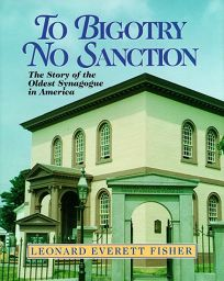 To Bigotry No Sanction: The Story of the Oldest Synagogue in America