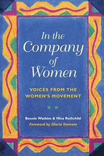 In the Company of Women: Voices from the Womens Movement
