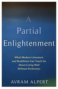 A Partial Enlightenment: What Modern Literature and Buddhism Can Teach Us About Living Well Without Perfection