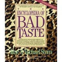 Encyclopedia of Bad Taste: A Celebration of American Pop Culture at Its Most Joyfully...........
