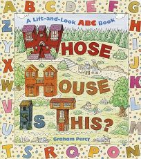 Whose House Is This?: A Lift-And-Look ABC Book