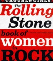 The Rolling Stone Book of Women in Rock: Trouble Girls