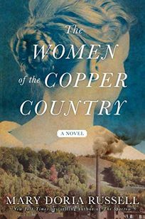 Fiction Book Review: The Women of the Copper Country by Mary Doria Russell. Atria, $27 (352p) ISBN 978-1-982109-58-5