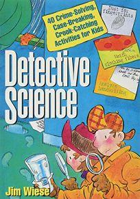 Detective Science: 40 Crime-Solving