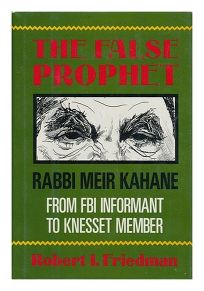 The False Prophet: Rabbi Meir Kahane: From FBI Informant to Knesset Member