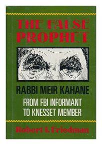 The False Prophet: Rabbi Meir Kahane: From FBI Informant to Knesset Member