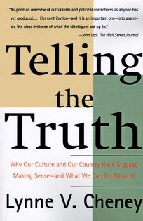 Telling the Truth: Why Our Culture and Our Country Have Stopped Making Sense