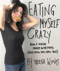 Eating Myself Crazy: How I Made Peace with Food And How You Can Too