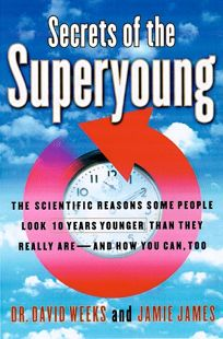 Secrets of the Superyoung: The Scientific Reasons Some People Look Ten Years Younger Than They Really Are a ND How You Can