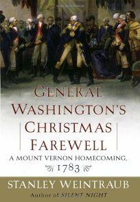 GENERAL WASHINGTONS CHRISTMAS FAREWELL: A Mount Vernon Homecoming