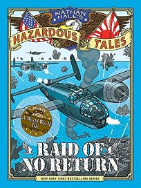 Raid of No Return Nathan Hales Hazardous Tales #7: A World War II Tale of the Doolittle Raid