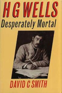 H.G. Wells: Desperately Mortal: A Biography