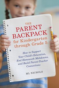 The Parent Backpack for Kindergarten through Grade 5: How to Support Your Child's Education