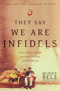 They Say We Are Infidels: On the Run from ISIS with Persecuted Christians in the Middle East