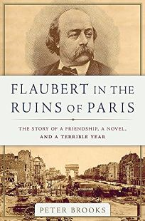 Flaubert in the Ruins of Paris: The Story of a Friendship